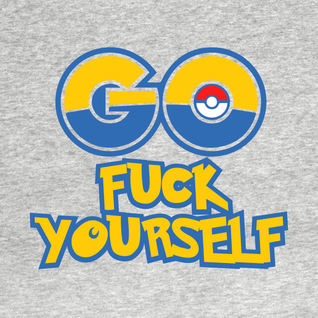 GO F*** YOURSELF - Pokemon GO - Color