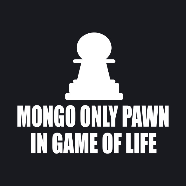 Blazing Saddles Quote - Mongo Only Pawn In Game Of Life