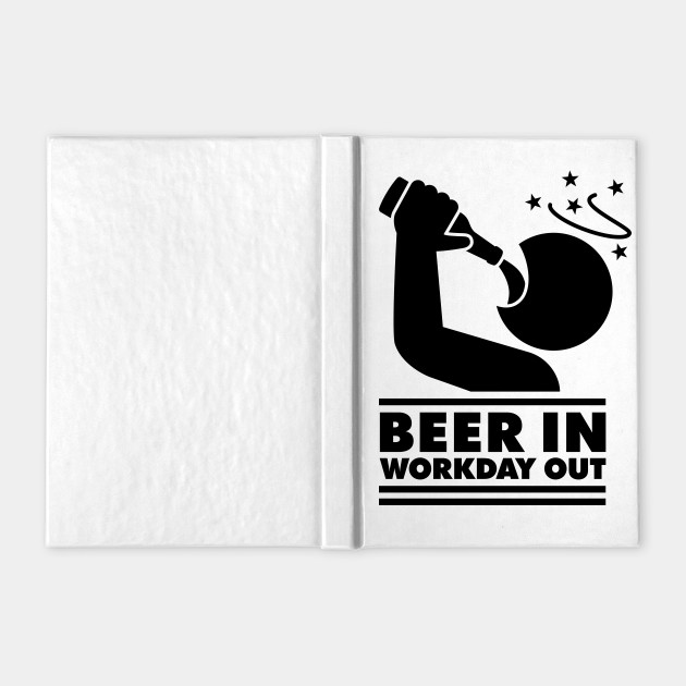 Beer in - Workday out (black)