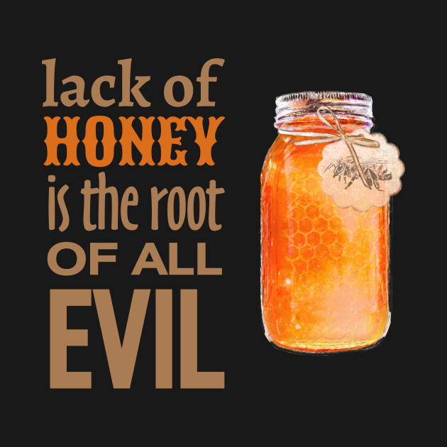 Lack of Honey is the Root of All Evil
