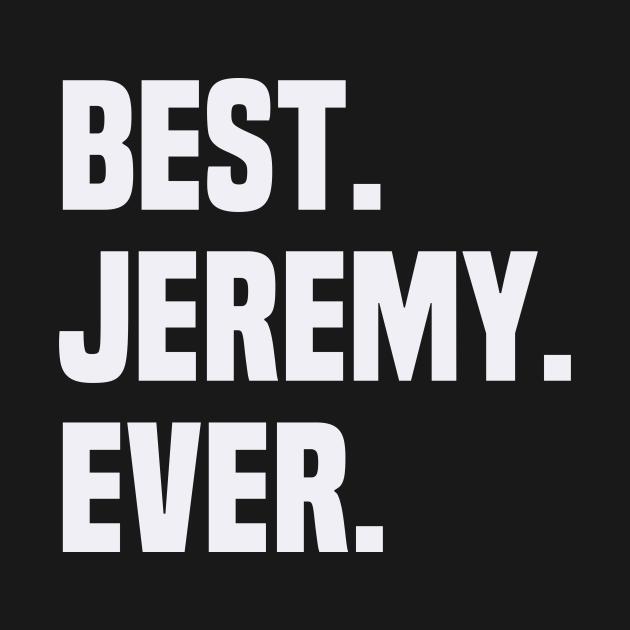 BEST JEREMY EVER ,JEREMY NAME - Name - T-Shirt | TeePublic AU