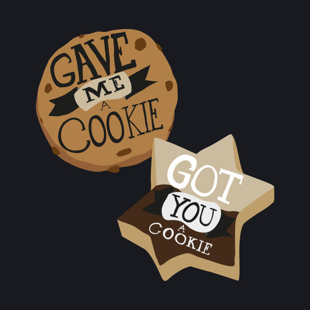 Gave me a Cookie, Got you a Cookie