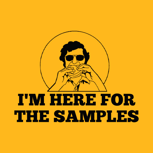 I'm Here for the Samples