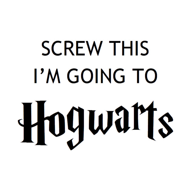 Screw This I'm Going To Hogwarts