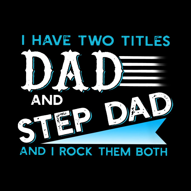 83f0db00 I Have Two Titles Dad And Step Dad And I Rock Them Both - I Have Two ...