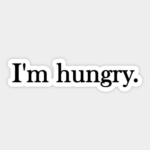 I\'m hungry