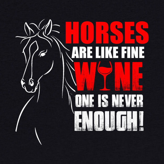 HORSES ARE LIKE FINE WINE