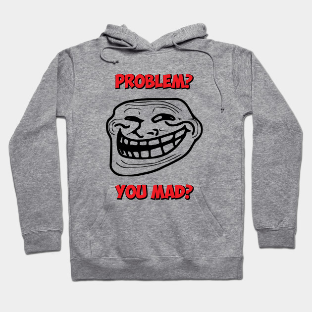 U Mad Bro? Problem Troll Rage Face Comic Meme