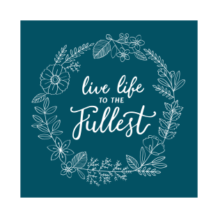 Live Life To The Fullest Quote T Shirts Teepublic