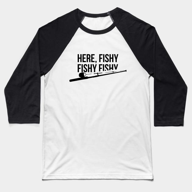 6034b255 Funny Fishing Shirt, Here Fishy Fishy Father's Day Gift Baseball T-Shirt