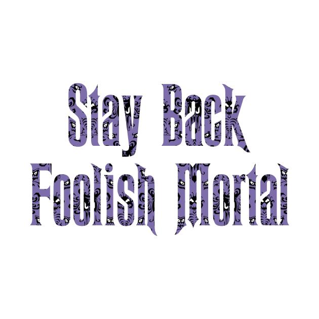 Haunted Mansion Stay Back Foolish Mortal