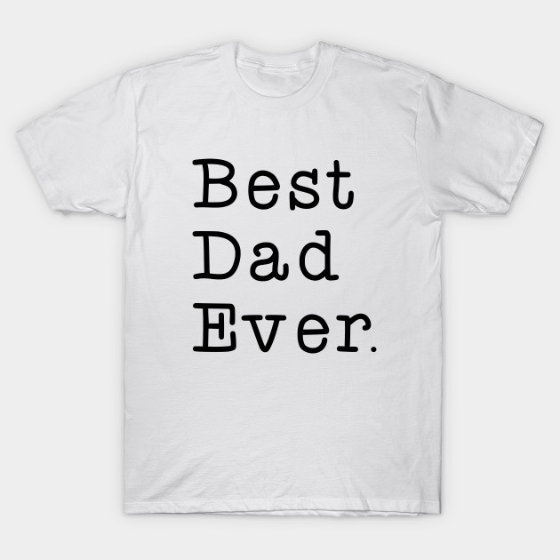 a9cff3fe Father's Day Best Dad Ever Tshirt - Fathers Day - T-Shirt | TeePublic
