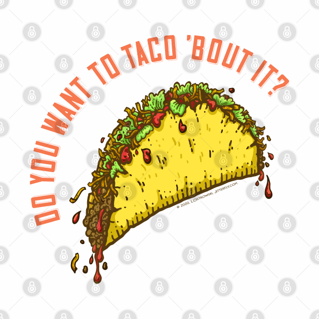 Do You Want to Taco 'Bout It?