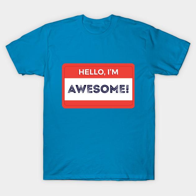 35ee106e74ac Hello I'm Awesome - Hello Im Awesome - T-Shirt | TeePublic