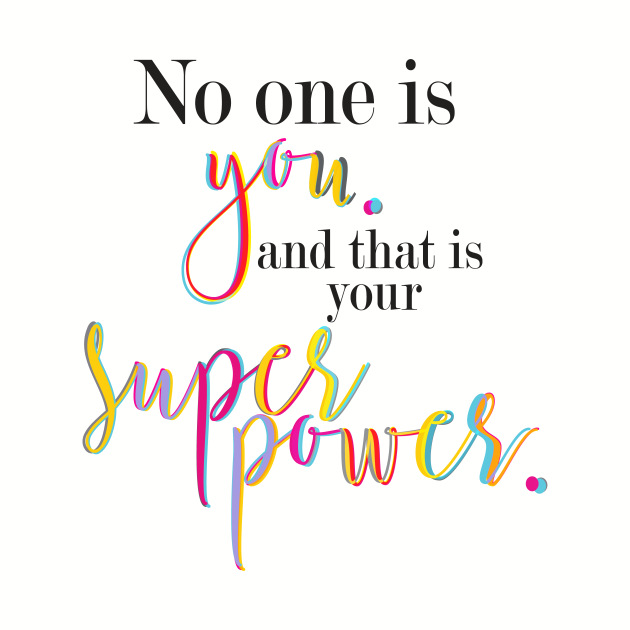 no one is you, that is your superpower