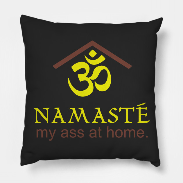 Namaste my ass at home