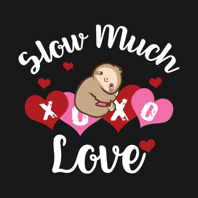 Sloth Valentine_s Day Shirt Slow Much Love T-shirt