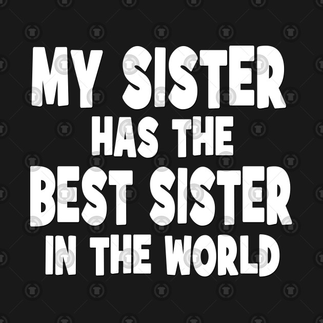 My Sister Has The Best Sister In The World Funny Gift For Girls