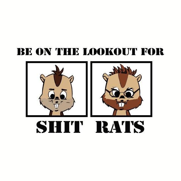 Be On The Lookout For The Sh#! Rats!!