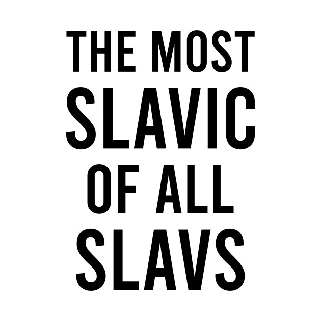 The most slavic of the slavs