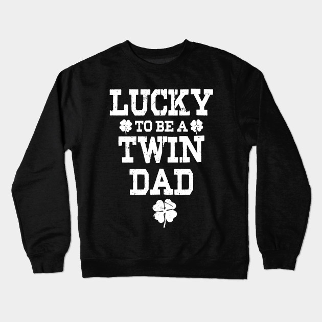 39e22e79 Mens: Twin Dad Shirt St Patricks Day Lucky To Be A Twin Dad Crewneck  Sweatshirt