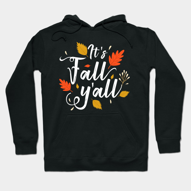 It's fall y'all Funny Autumn Season Leaves Southern Design Hoodie