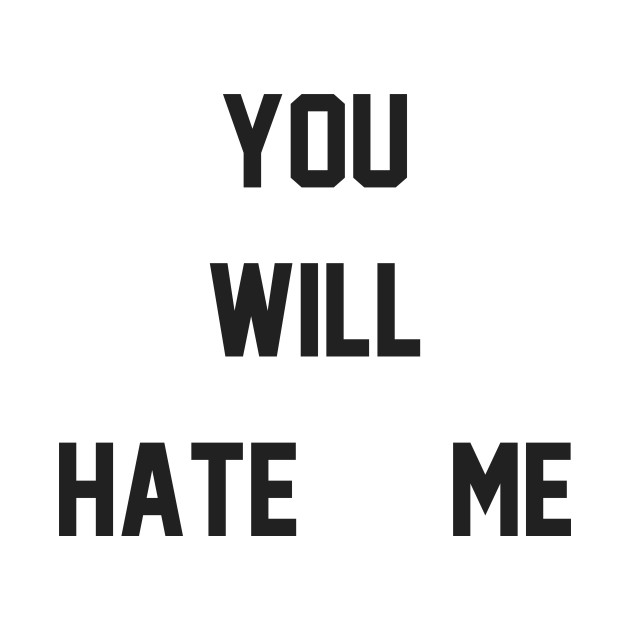 You Will Hate Me (Ox Baker)