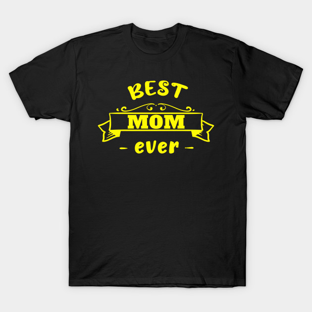 Best mom ever Mother's Day Mum Mother Mummy best T-Shirt
