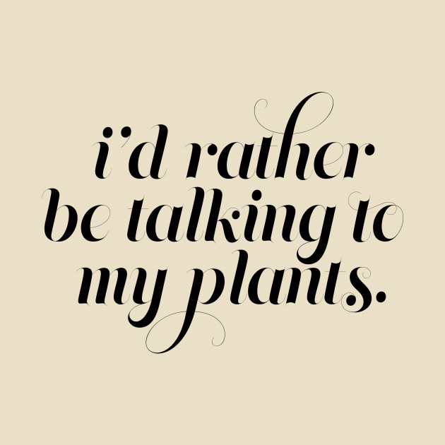 I'd Rather be Talking to my Plants - Black