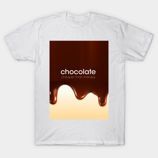 Chocolate - cheaper than therapy T-Shirt-TOZ