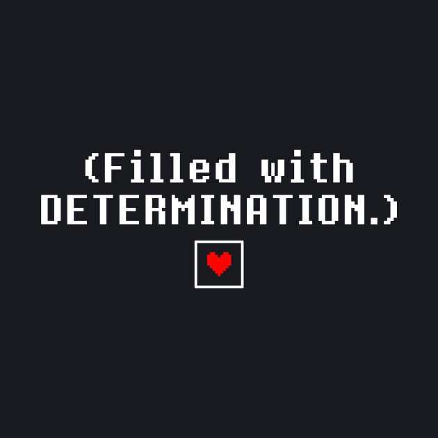 Undertale - Filled With Determination - White Clean