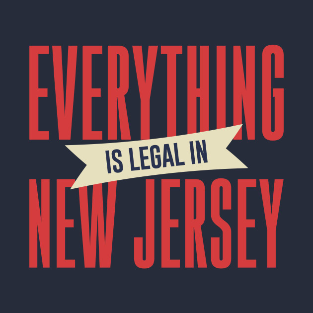 Everything Is Legal In New Jersey