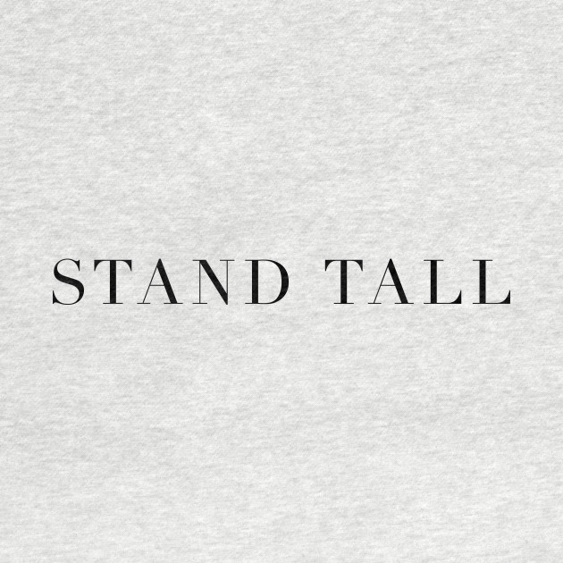 """Stand Tall"" in black text"