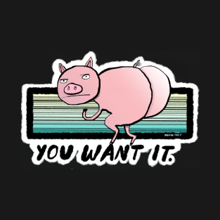 YOU WANT IT t-shirts