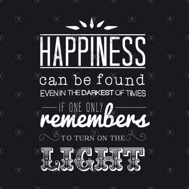happiness can be found dumbledore quote harry potter harry