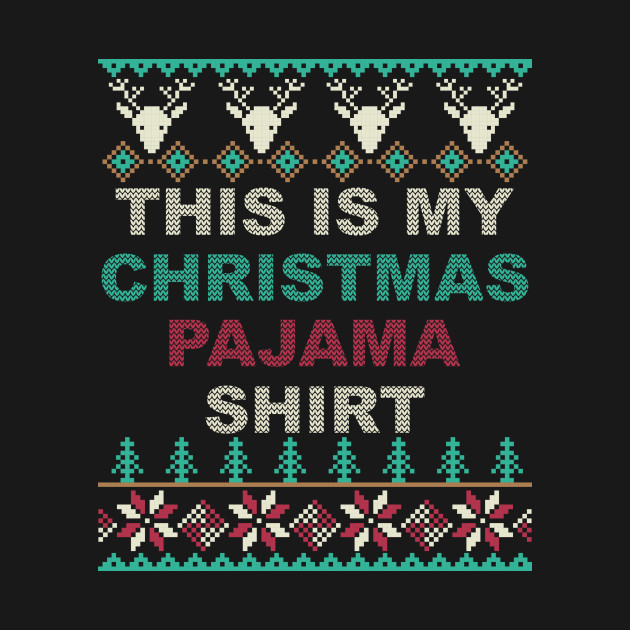 426f4d8653 Funny Christmas Tee This Is My Christmas Pajama Shirt Ugly - This Is ...