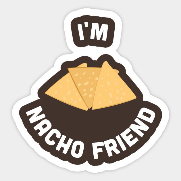 Cute - I\'m Nacho Friend - Cute Food Joke Statement Humor Slogan Quotes  Saying