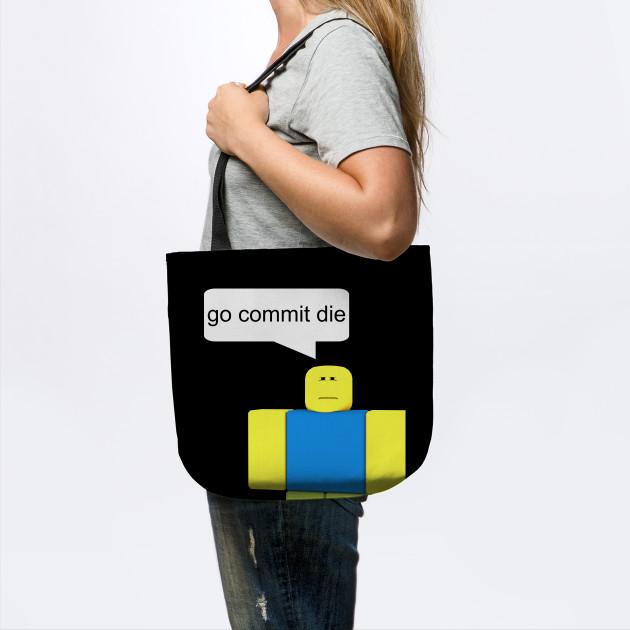 Roblox Backpack T Shirt Roblox Go Commit Die T Shirt Roblox Tote Teepublic Au