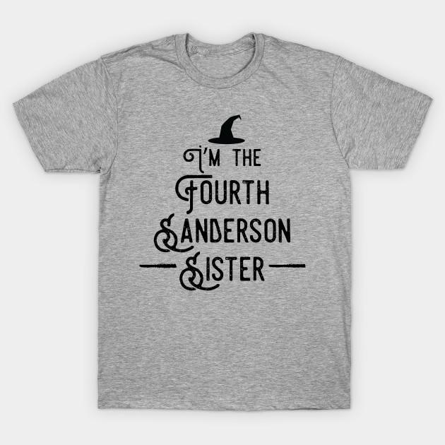 0c23aa6ac I'm the Fourth Sanderson Sister - Hocus Pocus - T-Shirt | TeePublic
