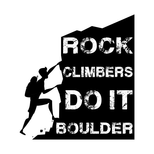 Rock Climbers Do It Boulder Quote Design
