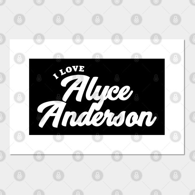 I Love Alyce Anderson Alyce Anderson Poster E Stampa Artistica Teepublic It Become a patron of joseph anderson today: teepublic