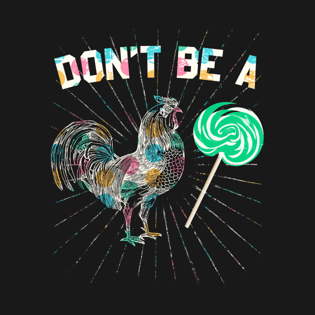 Dont Be A Lollipop Rooster Candy - Funny Puns