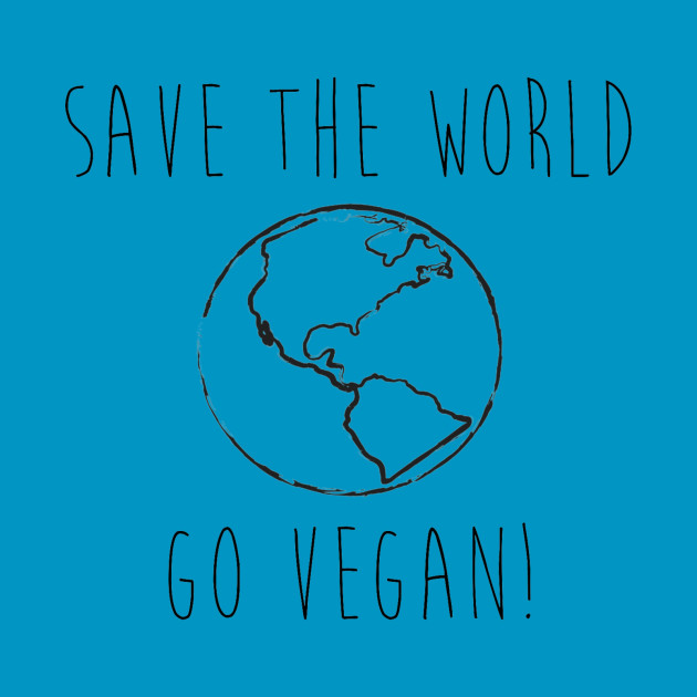 Save the World // Go Vegan!