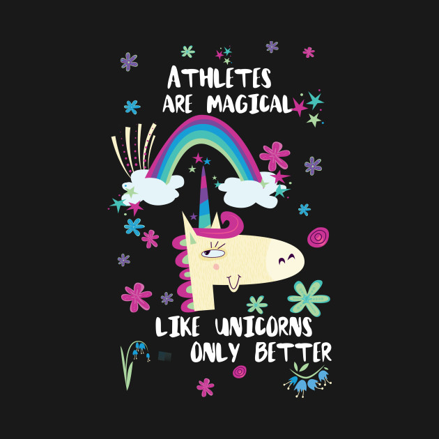 Athletes Are Magical Like Unicorns Only Better