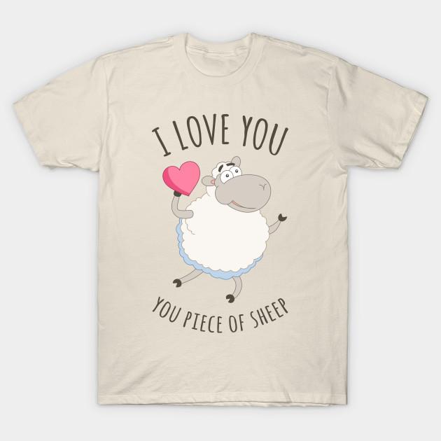 c6e0751c965a I LOVE YOU YOU PIECE OF SHEEP - Love - T-Shirt