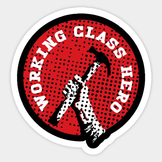 Working Class Hero Working Class Sticker Teepublic