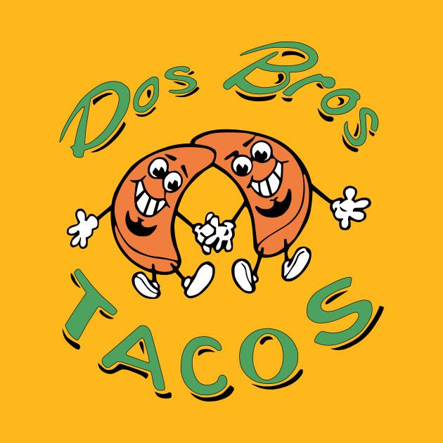 bf4bf05a DOS BROS TACOS - Tacos - T-Shirt | TeePublic