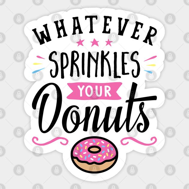 Whatever Sprinkles Your Donut