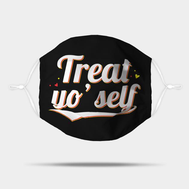 Treat Yo self - Gift Treat Yourself