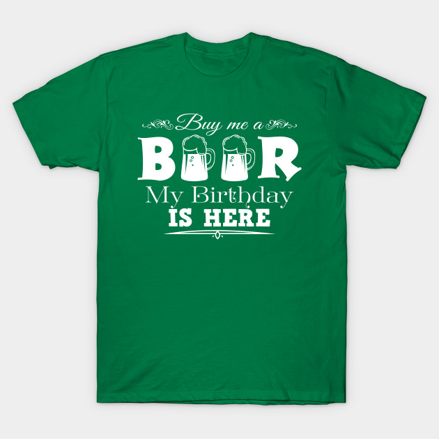 e9d8037e1 Buy Me A Beer It's My Birthday - St Patricks Day - T-Shirt | TeePublic